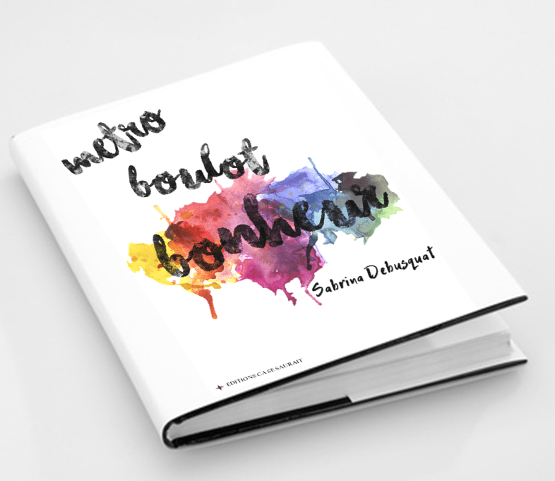 Métro, boulot… bonheur ! mon premier livre paraît aujourd'hui
