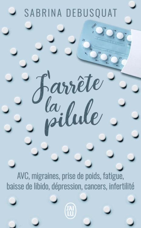 J arrete la pilule - Sabrina Debusquat - Version Poche J ai Lu - 12 Septembre 2018