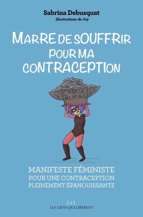 Couverture Marre de souffrir pour ma contraception - Sabrina Debusquat - Les Liens qui Libèrent - Avril 2019