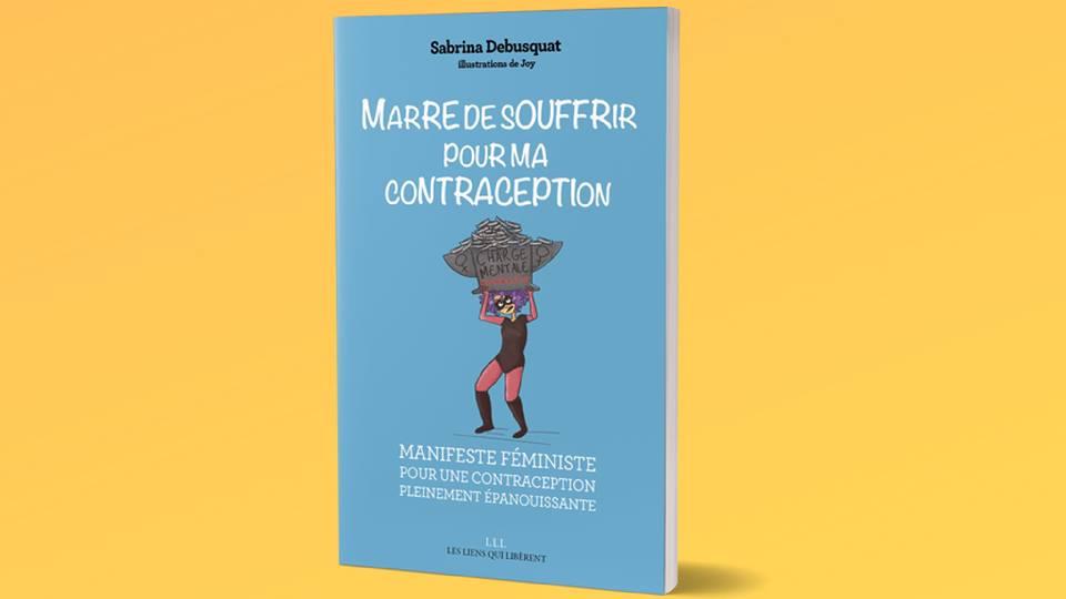 Marre de souffrir pour ma contraception - Sabrina Debusquat