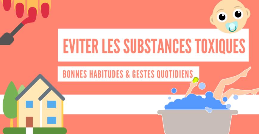 Éviter les substances toxiques au quotidien : 13 guides pratiques !
